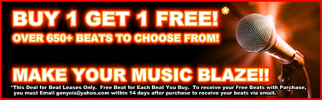 Buy 1 Get 1 Free*! Over 650+ Beats To Choose From!  Make Your Music Blaze!!  This Deal for Beat Leases Only. Free Beat for Each Beat You Buy.  To Receive Your Free Beats With Purchase, You Must Email genycis@yahoo.com Within 14 Days after purchase to receive your free beats via email.